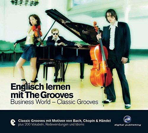 Englisch lernen mit The Grooves: Business World - Classic Grooves.Classic Grooves mit Motiven von...