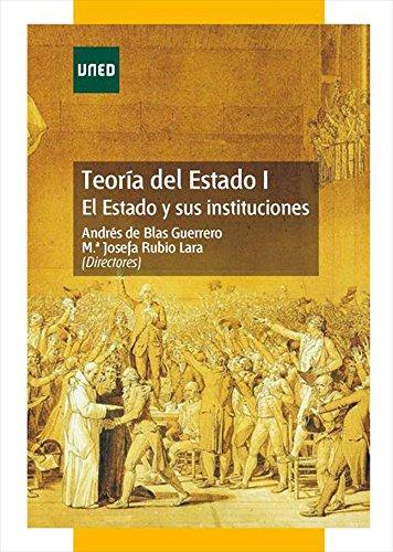 TEORÍA DEL ESTADO I. EL ESTADO Y SUS INSTITUCIONES por Varios Autores
