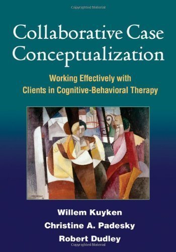 Collaborative Case Conceptualization: Working Effectively with Clients in Cognitive-Behavioral Therapy by Willem Kuyken PhD (Oct 20 2011)