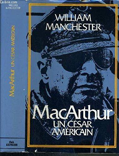MAC ARTHUR UN CESAR AMERICAIN par WILLIAM MANCHESTER