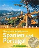Die schönsten Reiserouten in Spanien und Portugal - Karl H Raach