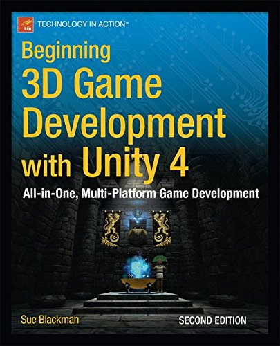 Beginning 3D Game Development with Unity 4: All-in-one, multi-platform game development (Technology in Action) (In Programming One All Game)