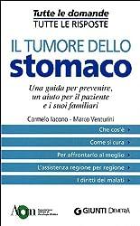 Il tumore dello stomaco. Una guida per prevenire, un aiuto per il paziente e i suoi familiari