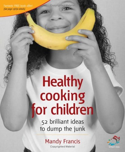 Healthy Cooking for Children: Help Your Kids to Dump the Junk (52 Brilliant Ideas) by Mandy Francis (2006-02-24)