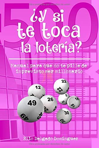 ¿Y si te toca la lotería?: Manual para que no te pille de imprevisto ser millonario por Elio Delgado Dominguez