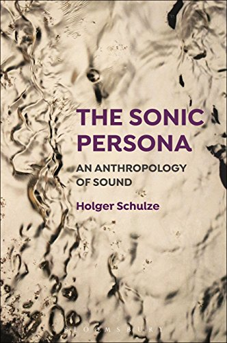 The Sonic Persona: An Anthropology of Sound por Holger Schulze