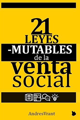 21 Leyes Mutables de la Venta (Social): La Transformación Digital de las Personas y de las Empresas con el Poder de 21 Paradigmas Modernos de Ventas por Andres Vrant