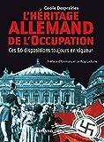 L'Héritage allemand de l'Occupation - Ces 60 dispositions toujours en vigueur