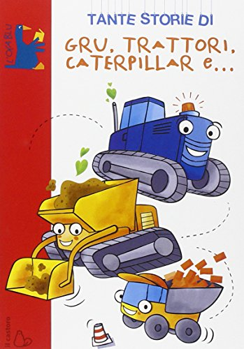 Tante storie di gru, trattori, caterpillar e. Ediz. illustrata