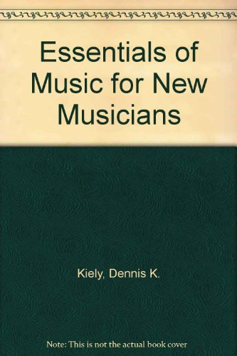 Essentials of Music for New Musicians by Dennis K. Kiely (1985-12-01)