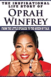 Oprah Winfrey - The Inspirational Life Story of Oprah Winfrey: From The Little Speaker To The Queen Of Talk (Inspirational Life Stories By Gregory Watson Book 18) (English Edition)