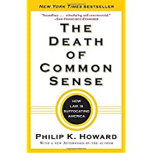 The Death of Common Sense: How Law Is Suffocating America by Philip K Howard (2011-05-03)