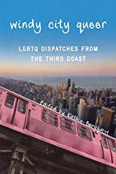 Windy City Queer: LGBTQ Dispatches from the Third Coast