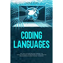 CODING LANGUAGES: SQL, Linux, Python, machine learning. The step-by-step guide for beginners to learn computer programming in a crash course + exercises (English Edition)