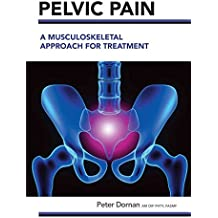 [(Pelvic Pain : A Musculoskeletal Approach for Treatment)] [By (author) Peter Dornan] published on (January, 2015)