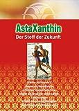Astaxanthin Der Stoff der Zukunft: Alles über Astaxanthin (Gesundheit 1)