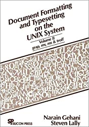 Document Formatting and Typesetting on the Unix System: Grap/ Mv/ MS and Troff by Narain Gehani (1987-11-02)