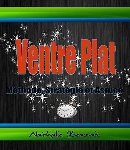 Lire en ligne Ventre Plat : Méthode, Stratégie Et Astuce epub, pdf