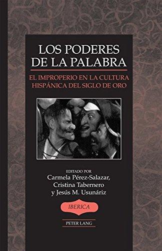 Los poderes de la palabra: El improperio en la cultura hispánica del Siglo de Oro (Iberica)