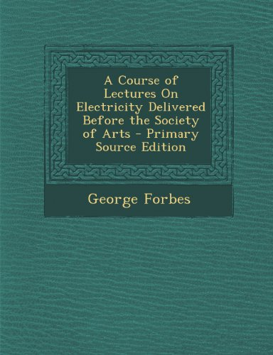 Course of Lectures on Electricity Delivered Before the Society of Arts