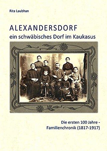 Alexandersdorf - ein schwäbisches Dorf im Kaukasus: Die ersten 100 Jahre: Familienchronik (1817-1917)