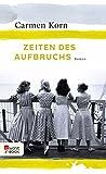 Zeiten des Aufbruchs (Jahrhundert-Trilogie 2) von Carmen Korn