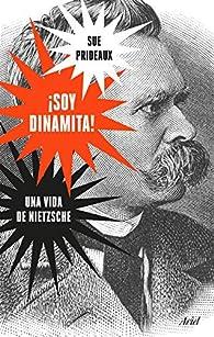 ¡Soy dinamita!: Una vida de Nietzsche par Sue Prideaux