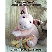 Dollosphere Book Four: Adorabella Adores Vegetables (English Edition)
