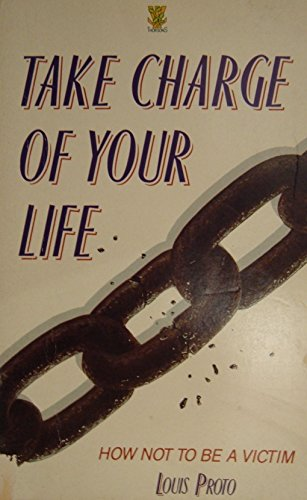 Take Charge of Your Life: How Not to Be a Victim by Louis Proto (22-Sep-1988) Paperback