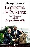 La question de Palestine, tome 5 - La paix impossible de Henry Laurens ( 23 septembre 2015 ) - 23/09/2015