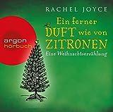 Ein ferner Duft wie von Zitronen: Eine Weihnachtserzählung von Rachel Joyce