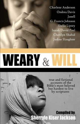 Weary and Will: True and Fictional Accounts of the Bible's Most Beloved but Hardest to Live by Scriptures