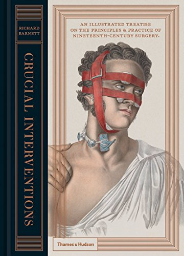 Crucial Interventions: An Illustrated Treatise on the Principles & Practices of Nineteenth-Century Surgery