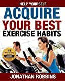 Help Yourself - Acquire Your Best Exercise Habits: Totally Effective Habits for Mastering Exercise (Everyday Habits and Exercises to Build Self-Discipline and Achieve Your Goals)