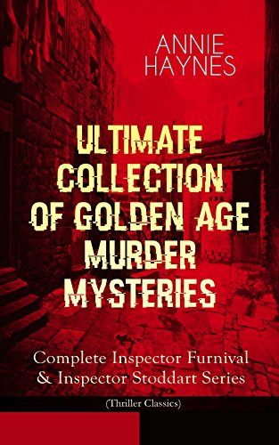 ANNIE HAYNES - Ultimate Collection of Golden Age Murder Mysteries: Complete Inspector Furnival & Inspector Stoddart Series (Thriller Classics): Abbey Court ... Crystal Beads Murder… (English Edition)