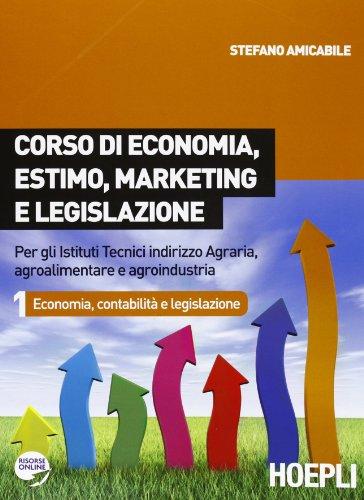 Corso di economia, estimo, marketing e legislazione. Per gli Ist. tecnici indirizzo agraria, agroalimentare e agroindustria: 1