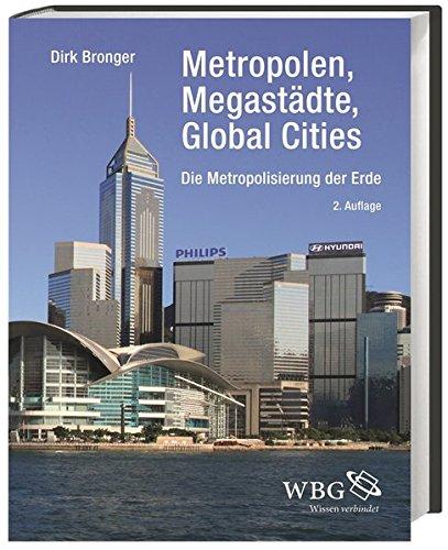 Metropolen, Megastädte, Global Cities: Die Metropolisierung der Erde