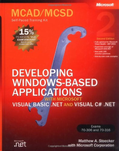 MCAD/MCSD Self-Paced Training Kit: Developing Windows®-Based Applications with Microsoft® Visual Basic® .NET and Microsoft Visual C#® .NET, Second Ed: ... Windows Applications with VB.NET and C#.NET por Matthew A. Stoecker