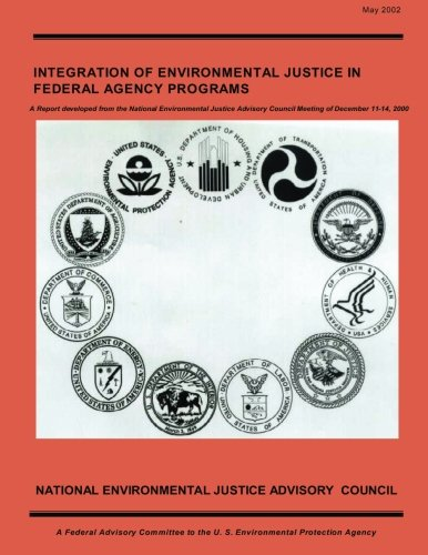 Integration of Environmental Justice in Federal Agency Programs: A Report developed from the National Environmental Justice Advisory Council Meeting of December 11-14, 2000 por National Environmental Justice Advisory Conncil