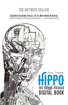Hippo - The Human-Focused Digital Book: Don't do things better, do better things.™ by [Trainor, Pete]
