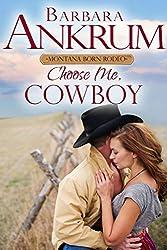 Choose Me, Cowboy (2015 Montana Born Rodeo Book 4)