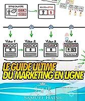 Le Guide Ultime Du Marketing En Ligne: Découvrez Exactement Comment J'utilise Un Système Prévisible Qui Rapporte Des Nouveaux Prospects et Clients Idéaux.