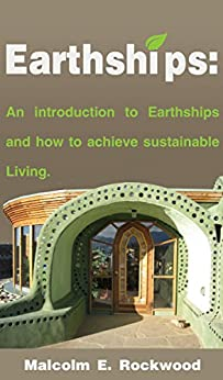 Earthships: An Introduction to Earthships and How to Achieve Sustainable Living (English Edition)