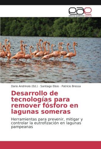 Desarrollo de tecnologías para remover fósforo en lagunas someras: Herramientas para prevenir, mitigar y controlar la eutrofización en lagunas pampeanas por Santiago Elisio