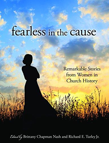 Fearless in the Cause: Bemerkenswerte Geschichten von Frauen in der Geschichte der Kirche