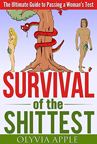 Survival of the Shittest: The Ultimate Guide to Passing a Woman's Test (English Edition) par Olyvia Apple
