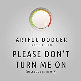 Please Don't Turn Me On (Disclosure Remix) [feat. Lifford]