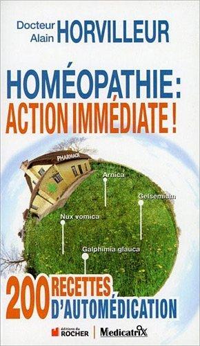 Homopathie : action immdiate ! : 200 recettes d'automdication de Alain HORVILLEUR (Docteur) (2011) Broch