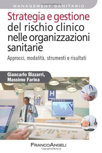 Strategia e gestione del rischio clinico nelle organizzazioni sanitarie. Approcci, modalità, strumenti e risultati