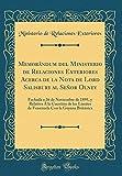 Memorándum del Ministerio de Relaciones Exteriores Acerca de la Nota de Lord Salisbury al Señor Olney: Fechada a 26 de Noviembre de 1895, y Relativa Á Con la Guyana Británica (Classic Reprint)